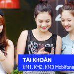 Tài khoản khuyến mãi KM1, KM2, KM3 của Mobifone dùng để làm gì?