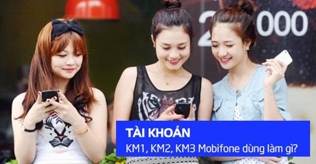 Các loại tài khoản khuyến mãi của Mobifone - KM1 KM2 KM3 của Mobifone