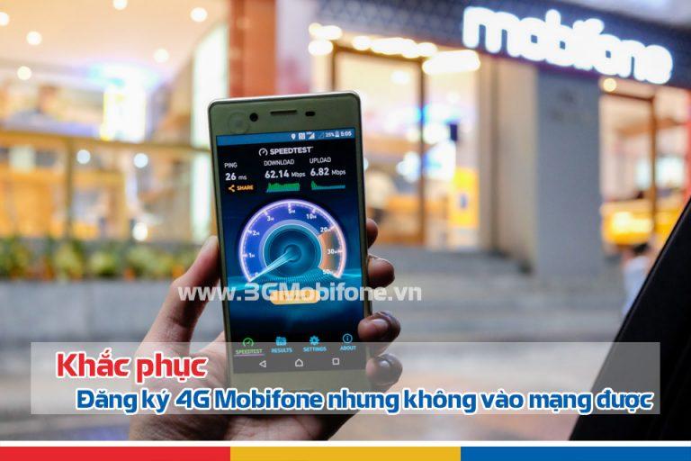 Tại sao đăng ký 4G Mobifone thành công nhưng không kết nối mạng được?