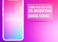 Cách kiểm tra gói cước 3G Mobifone đang sử dụng Miễn Phí 100%