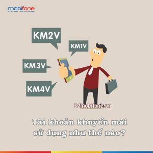 Thông tin tài khoản KM1V, KM2V, KM3V, KM4V Mobifone và cách sử dụng
