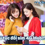 Hướng dẫn các thủ tục chuyển đổi sim 4G Mobifone