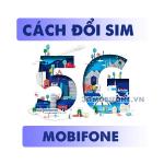 Cách đổi sim 5G Mobifone miễn phí, nhanh chóng và đơn giản nhất