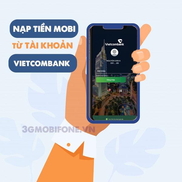 Hướng dẫn cách nạp tiền Mobifone qua Vietcombank nhanh chóng nhất
